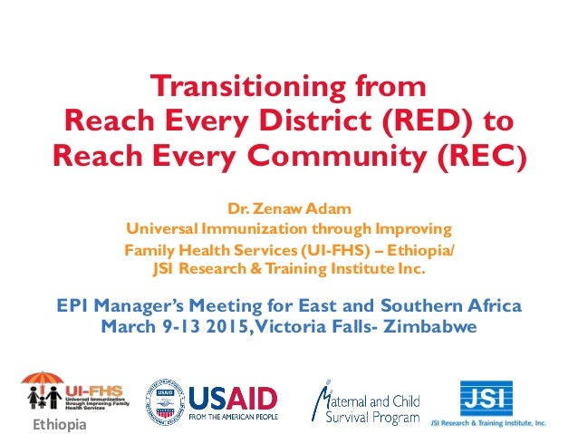Transitioning from Reach Every District (RED) to Reach Every Community (REC) Dr. Zenaw Adam Universal Immunization through...