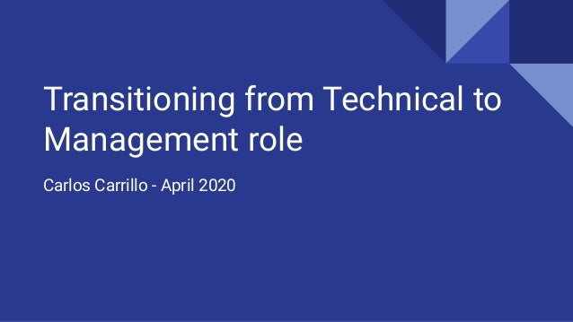 Transitioning from Technical to Management role Carlos Carrillo - April 2020