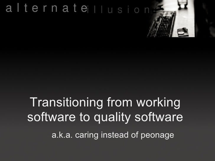 <ul>Transitioning from working software to quality software </ul><ul>a.k.a. caring instead of peonage </ul>