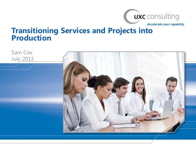 Transitioning Services and Projects into Production Sam Cox July 2013