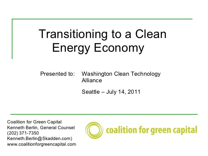 Transitioning to a Clean    Energy Economy Coalition for Green Capital Kenneth Berlin, General Counsel (202) 371-7350 Kenn...