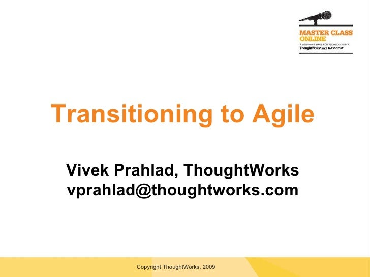 Transitioning to Agile Vivek Prahlad, ThoughtWorks [email_address]