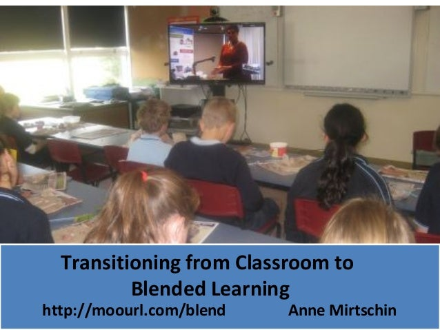 Transitioning from Classroom to          Blended Learninghttp://moourl.com/blend   Anne Mirtschin
