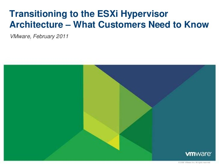 Transitioning to the ESXi HypervisorArchitecture – What Customers Need to KnowVMware, February 2011                       ...