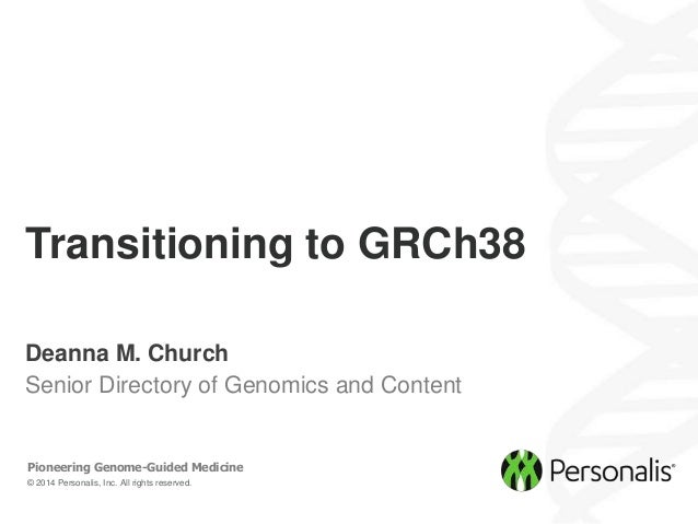 © 2014 Personalis, Inc. All rights reserved. Pioneering Genome-Guided Medicine Deanna M. Church Senior Directory of Genomi...