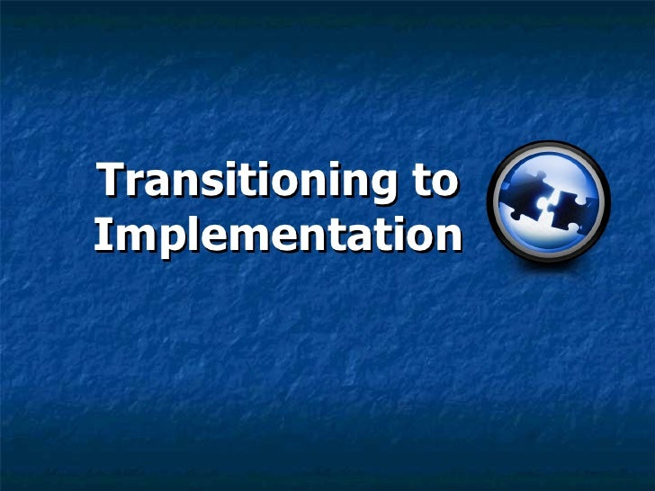 Transitioning to Implementation