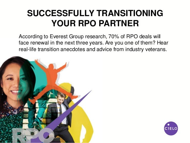 SUCCESSFULLY TRANSITIONING YOUR RPO PARTNER According to Everest Group research, 70% of RPO deals will face renewal in the...