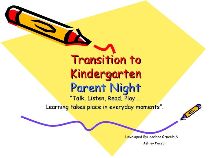 """Transition to        Kindergarten        Parent Night         """"Talk, Listen, Read, Play …Learning takes place in everyday ..."""