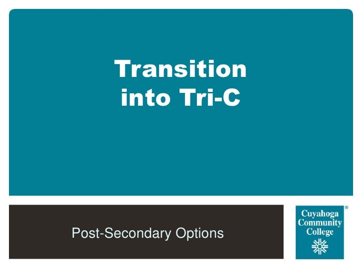 Transition      into Tri-CPost-Secondary Options