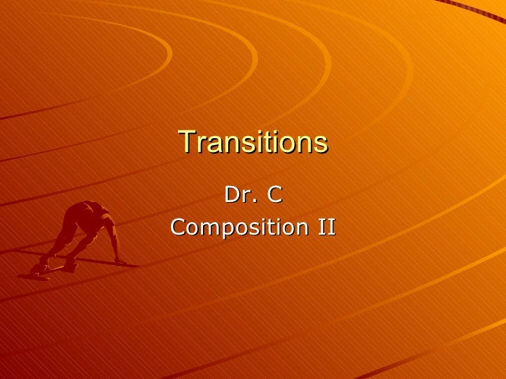 Transitions Dr. C Composition II