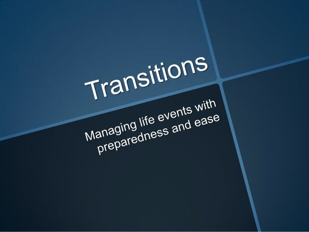 What is a transition?An event or non-event that forces one to make change or adjustments in life