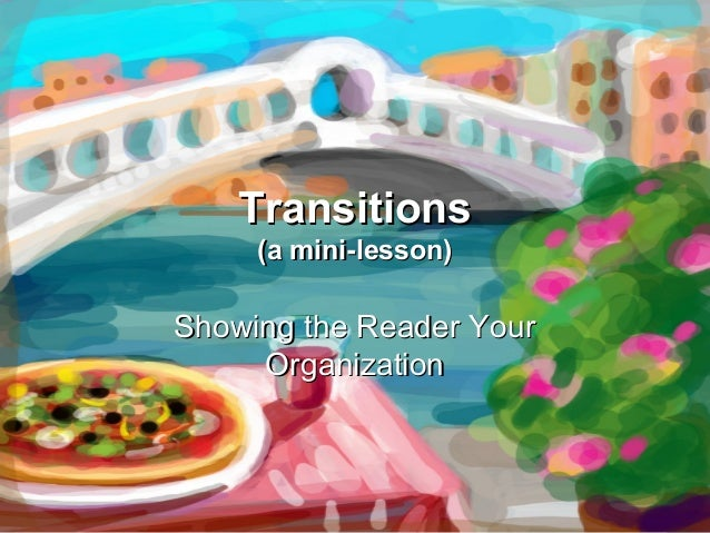 Transitions (a mini-lesson)  Showing the Reader Your Organization