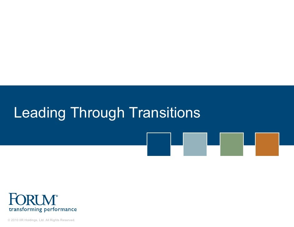 Leading Through Transitions     © 2010 IIR Holdings, Ltd. All Rights Reserved.