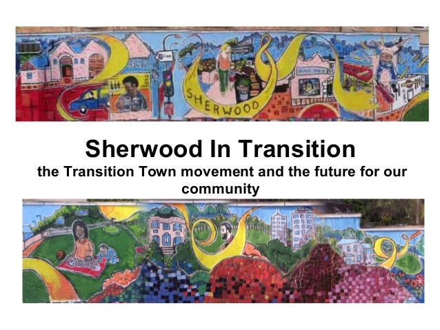 Sherwood In Transition the Transition Town movement and the future for our community