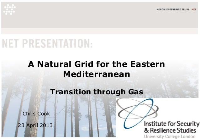 A Natural Grid for the EasternMediterraneanTransition through GasChris Cook23 April 2013