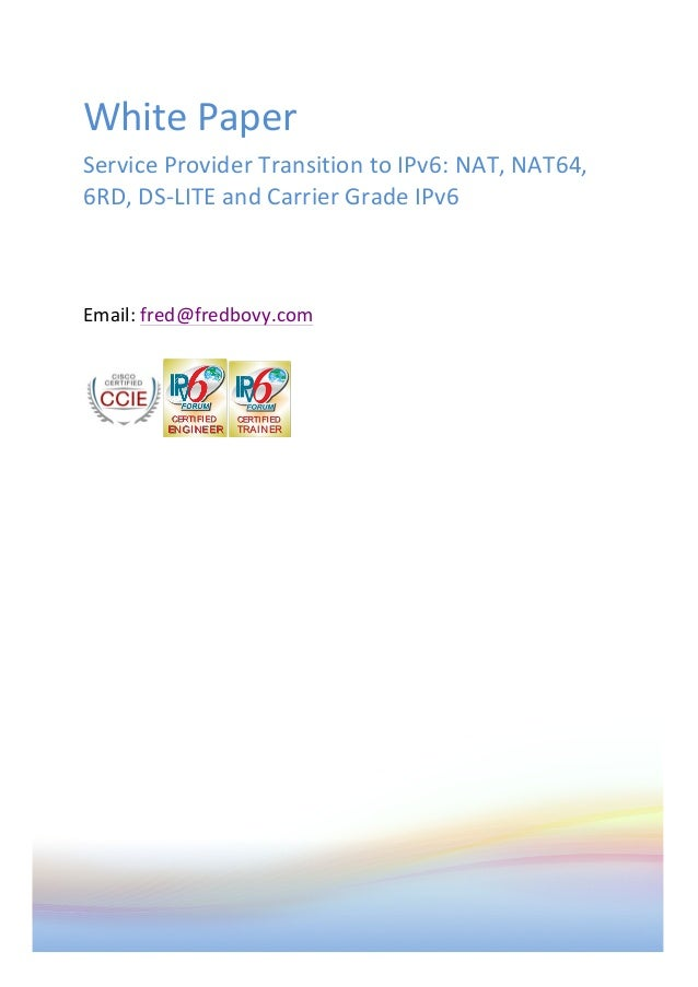 White  Paper   Service  Provider  Transition  to  IPv6:  NAT,  NAT64,   6RD,  DS-‐LITE  and...