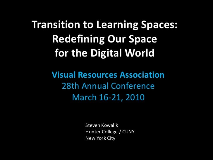 Transition to Learning Spaces:     Redefining Our Space     for the Digital World     Visual Resources Association       2...