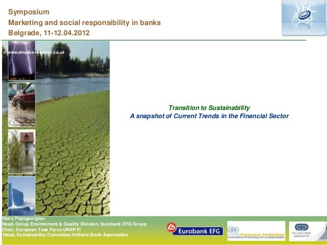 Symposium Marketing and social responsibility in banks Belgrade, 11-12.04.2012 Transition to Sustainability A snapshot of ...