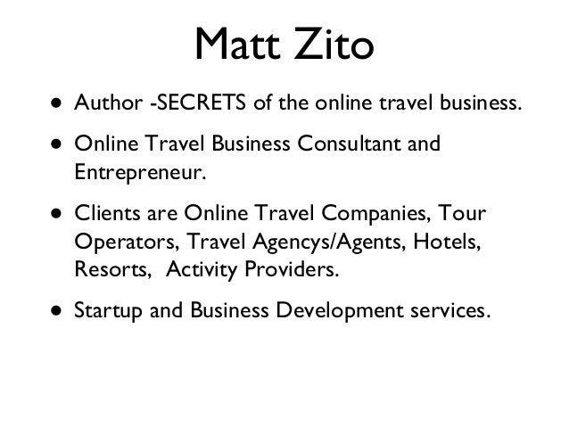 Matt Zito • Author -SECRETS of the online travel business. • Online Travel Business Consultant and Entrepreneur. • Clients...