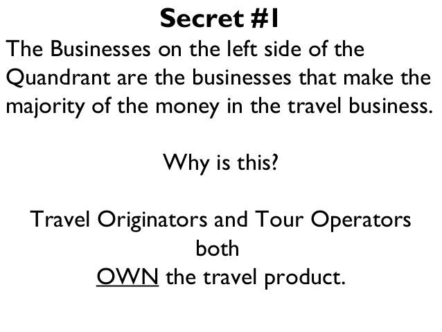Secret #1 The Businesses on the left side of the Quandrant are the businesses that make the majority of the money in the t...