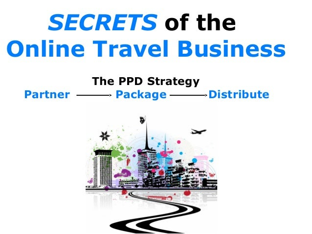 SECRETS of the Online Travel Business The PPD Strategy Partner Package Distribute