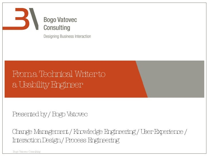 From a Technical Writer to  a Usability Engineer Presented by / Bogo Vatovec Change Management / Knowledge Engineering / U...
