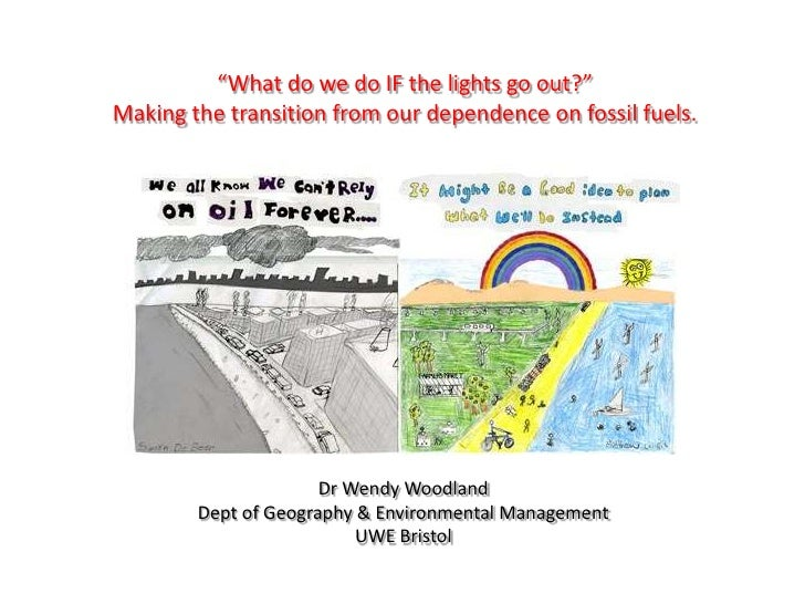 """""""What do we do IF the lights go out?"""" Making the transition from our dependence on fossil fuels.<br />Dr Wendy Woodland<br..."""