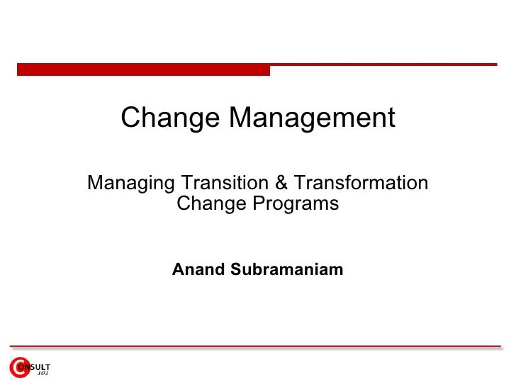 Change Management Managing Transition & Transformation Change Programs Anand Subramaniam