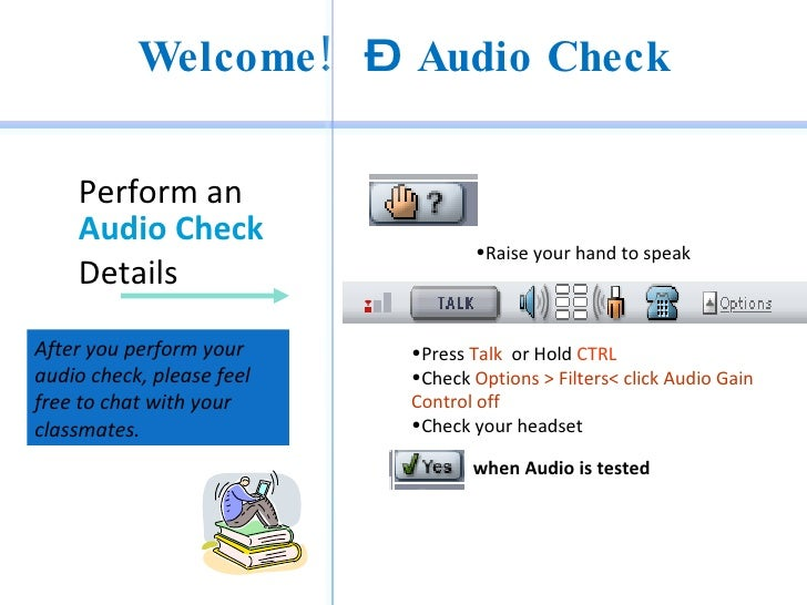 Welcome ! – Audio Check      Perform an     Audio Check                                   •Raise your hand to speak     De...