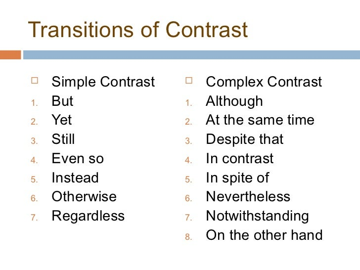 transitional phrases comparing contrasting essays Transition words or phrases are needed in writing to guide the reader through your discussion or argument they are like the road signs that tell the reader that you are about to give an example, a comparison, or a contrast.