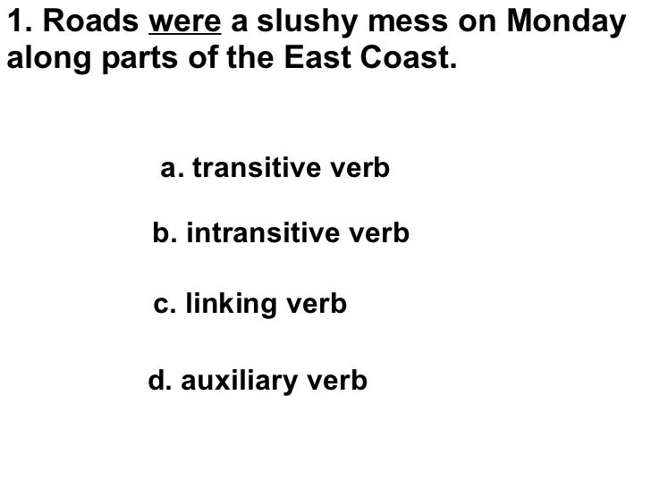 1. Roads  were  a slushy mess on Monday along parts of the East Coast.   a. transitive verb  b. intransitive verb ...