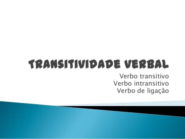 Verbo transitivoVerbo intransitivo Verbo de ligação