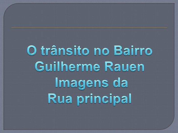 O trânsito no Bairro Guilherme Rauen<br /> Imagens da<br />Rua principal<br />