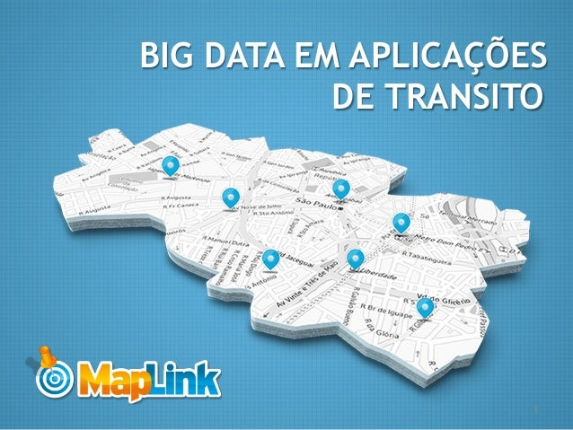 1www.maplink.com.br BIG DATA EM APLICAÇÕES DE TRANSITO 1
