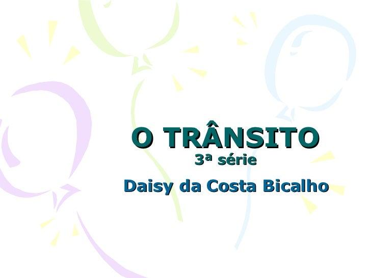 O TRÂNSITO 3ª série Daisy da Costa Bicalho