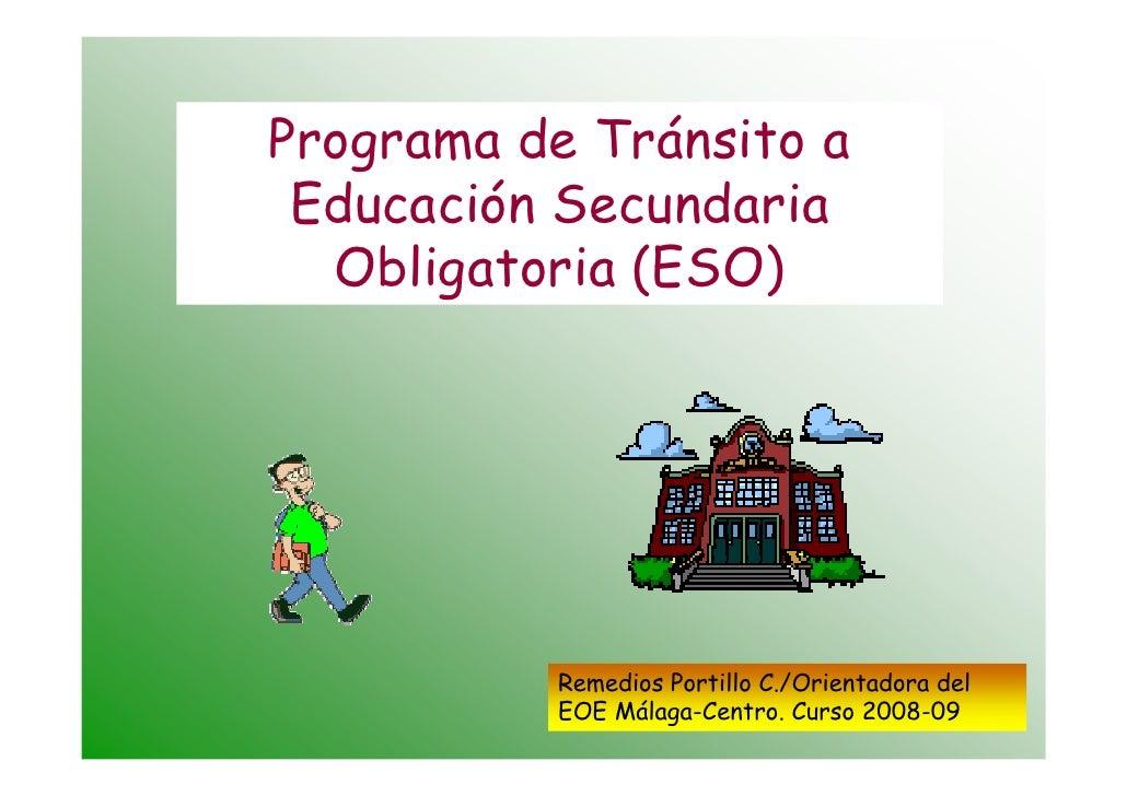 Programa de Tránsito a  Educación Secundaria   Obligatoria (ESO)               Remedios Portillo C./Orientadora del       ...