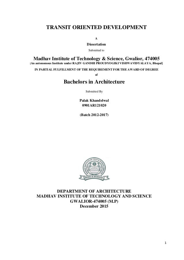 1 TRANSIT ORIENTED DEVELOPMENT A Dissertation Submitted to Madhav Institute of Technology & Science, Gwalior, 474005 [An a...