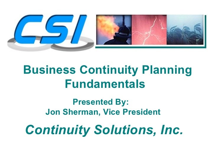 Business Continuity Planning      Fundamentals         Presented By:   Jon Sherman, Vice PresidentContinuity Solutions, Inc.