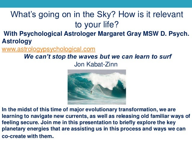 What's going on in the Sky? How is it relevant to your life? With Psychological Astrologer Margaret Gray MSW D. Psych. Ast...