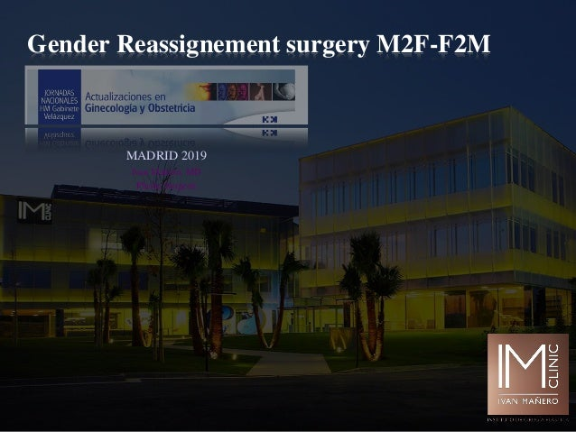 Gender Reassignement surgery M2F-F2M MADRID 2019 Ivan Ma�ero, MD Plastic Surgeon