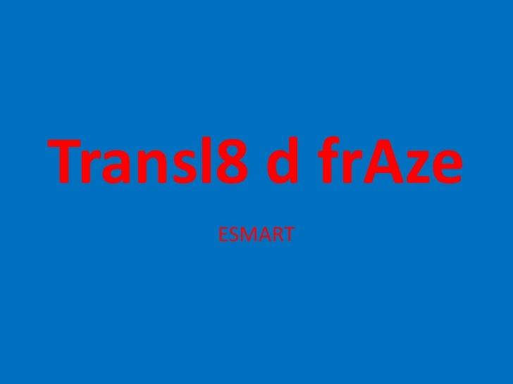 Transl8 d frAze      ESMART