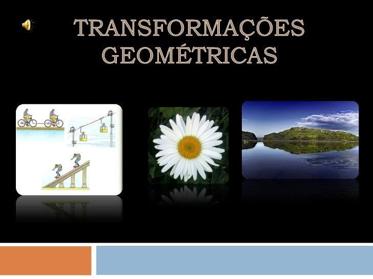 Isometrias               Não isometrias                                         HomotetiasTranslações    Rotações    Refle...