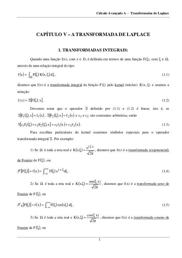 Cálculo Avançado A - Transformadas de Laplace 1 CAPÍTULO V – A TRANSFORMADA DE LAPLACE 1. TRANSFORMADAS INTEGRAIS: Quando ...