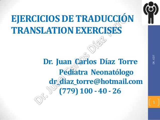 EJERCICIOS DE TRADUCCIÓNTRANSLATION EXERCISES                                   DR. JCDT      Dr. Juan Carlos Díaz Torre  ...