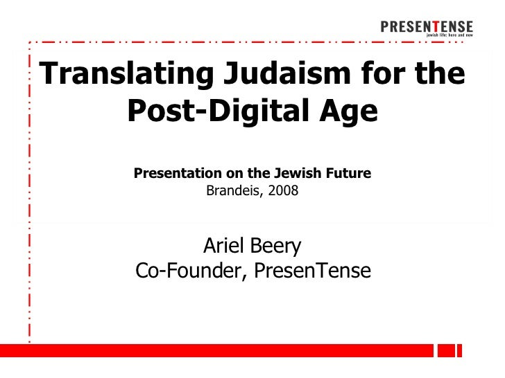 Intro Slide Translating Judaism for the Post-Digital Age Presentation on the Jewish Future Brandeis, 2008 Ariel Beery Co-F...