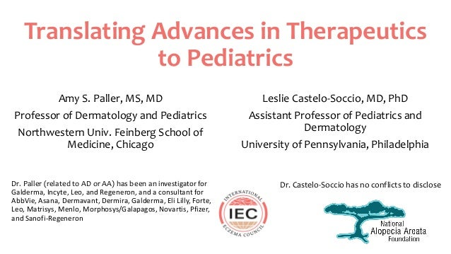 Translating Advances in Therapeutics to Pediatrics Amy S. Paller, MS, MD Professor of Dermatology and Pediatrics Northwest...