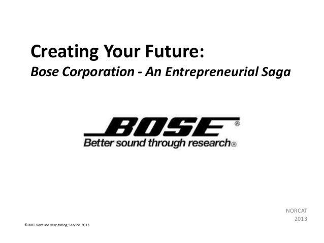 Creating Your Future: Bose Corporation - An Entrepreneurial Saga  NORCAT 2013 © MIT Venture Mentoring Service 2013