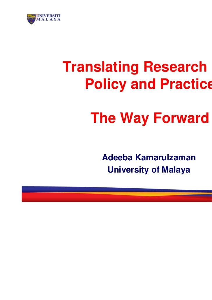 Translating Research into   Policy and Practice    The Way Forward     Adeeba Kamarulzaman      University of Malaya