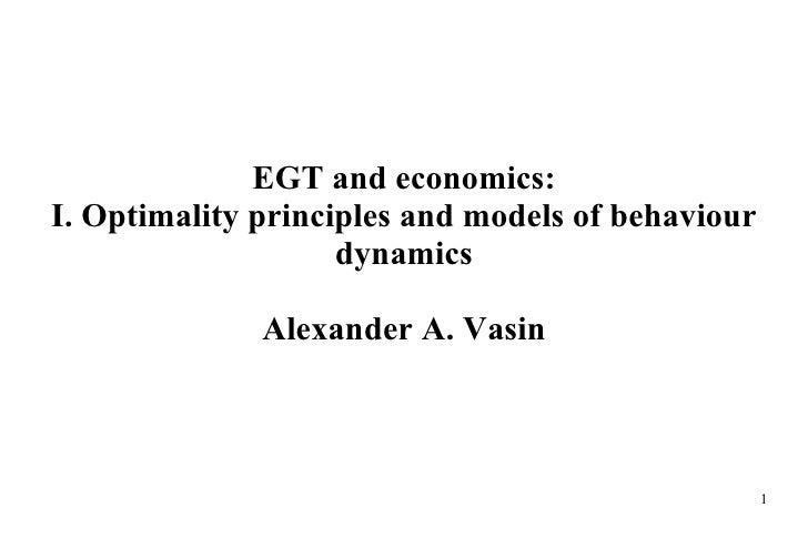 EGT and economics: I.  Optimality principles and models of behaviour dynamics Alexander A. Vasin