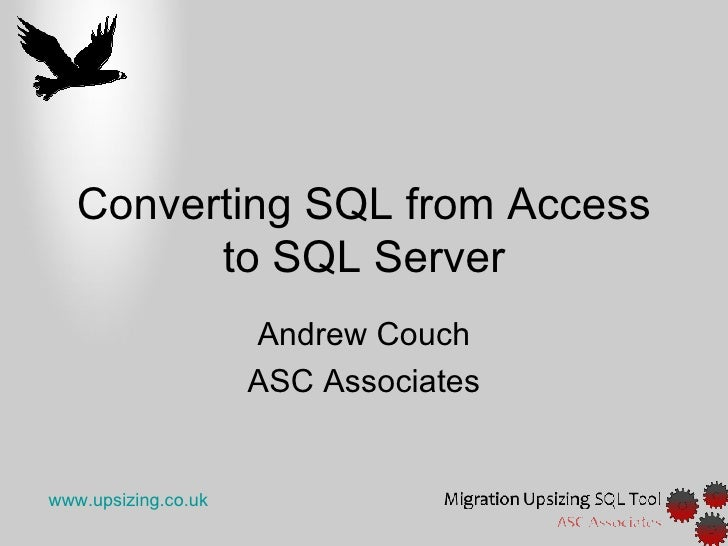 Converting SQL from Access          to SQL Server                      Andrew Couch                      ASC Associates   ...